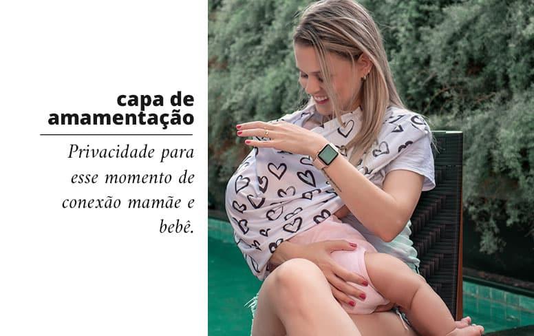 Capa multifuncional para amamentação privacidade para esse momento de conexão mamãe e bebê.